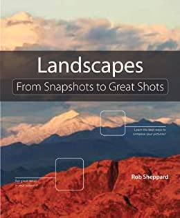 Landscape Photography: From Snapshots to Great Shots by [Sheppard, Rob]