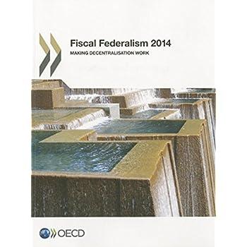 Fiscal federalism 2014 : Making decentralisation work