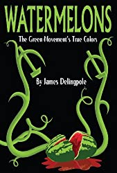 Watermelons: The Green Movement's True Colors by James Delingpole (2011-08-02)