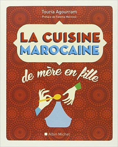La cuisine marocaine de mère en fille (Nouvelle édition) de Touria Agourram - Préface de Fatema Mernissi ( 1 octobre 2014 )