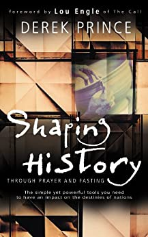 Shaping History Through Prayer and Fasting by [Prince, Derek]