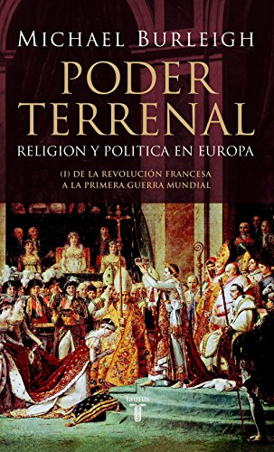 Poder terrenal: Religión y política en Europa. De la Revolución Francesa a la Primera Guerra Mundial por Michael Burleigh