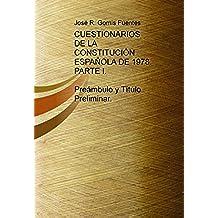 CUESTIONARIOS DE LA CONSTITUCIÓN ESPAÑOLA DE 1978. PARTE I. PREÁMBULO Y TÍTULO PRELIMINAR.