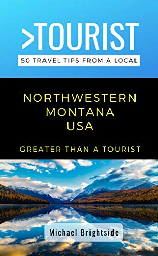 Greater Than a Tourist-Northwestern Montana  USA: 50 Travel Tips from a Local (English Edition)