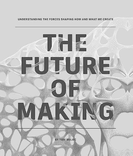 The Future of Making (Wujec Tom)