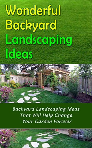 Wonderful Backyard Landscaping Ideas: Backyard Landscaping Ideas That Will Help Change Your Garden Forever