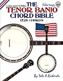 The Tenor Banjo Chord Bible: CGDA Standard Jazz Tuning 1,728 Chords (Fretted Friends)