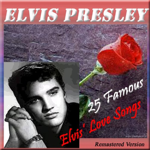 25 Famous Elvis' Love Songs (R...
