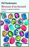 Bivouacs d'un hussard: Ivresses et escagasseries littéraires. Souvenirs par Vandromme
