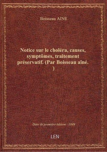 Notice sur le choléra, causes, symptômes, traitement préservatif. (Par Boisseau aîné.) par Boisseau AINE