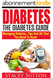 Diabetes: The Diabetes Guide - Managing Diabetes, Tips and All That You Need To Know (English Edition)
