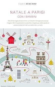 Natale a Parigi con i bambini: Le guide di Andiamo Mamma di [Bovo, Francesca, Ferrario, Alessandra, Quaglia, Federica]