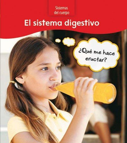 El sistema digestivo / The Digestive System: Que Me Hace Eructar? / What Makes Me Burp? (Sistemas Del Cuerpo / Body Systems) por Sue Barraclough