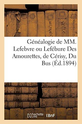 Généalogie de MM. Lefebvre ou Lefébure Des Amourettes, de Cérisy, Du Bus