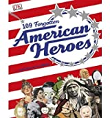 [( 109 Forgotten American Heroes * * )] [by: Chris Ying] [Oct-2009]
