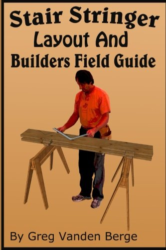 Stair Stringer Layout And Builders Field Guide (Stringer Stair)
