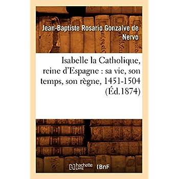 Isabelle la Catholique, reine d'Espagne : sa vie, son temps, son règne, 1451-1504 (Éd.1874)