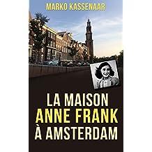 La maison Anne Frank à Amsterdam: L'annexe secrète d'Anne transformée en musée (LES MUSÉES d'AMSTERDAM t. 2)