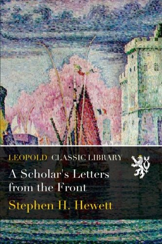 A Scholar's Letters from the Front por Stephen H. Hewett