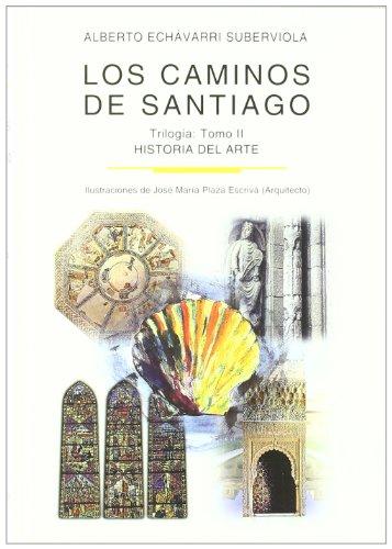Descargar Libro Libro Los caminos de Santiago : trilogía: Los caminos de Santiago. TOMO II: Historia del arte: 2 (HISTORIA Y GEOGRAFIA) de Alberto Echávarri Suberviola