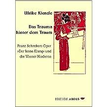 """Das Trauma hinter dem Traum. Franz Schrekers Oper """"Der ferne Klang"""" und die Wiener Moderne (Sonus. Schriften zur Musik)"""