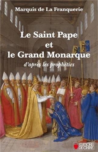 Le Saint Pape et le Grand Monarque d'Après les Propheties (Édition 2014)