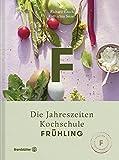 Frühling - Die Jahreszeiten-Kochschule - Richard Rauch, Katharina Seiser