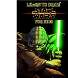 Learn to Draw Star Wars for Kids: How to Draw Star Wars Characters (Star Wars Art Books)