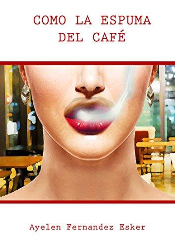 Como la espuma del café por Ayelén Fernandez Esker