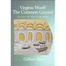 Virginia Woolf: The Common Ground: Essays by Gillian Beer