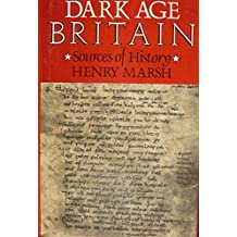 Dark Age Britain: Some Sources of History by Henry Marsh (1987-06-02)
