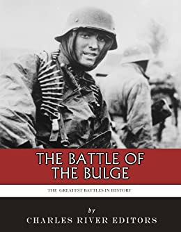 The Greatest Battles in History: The Battle of the Bulge by [Charles River Editors]