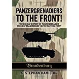 Panzergrenadiers to the Front!: The Combat History of Panzergrenadier Division 'Brandenburg' on the Eastern Front 1944-45