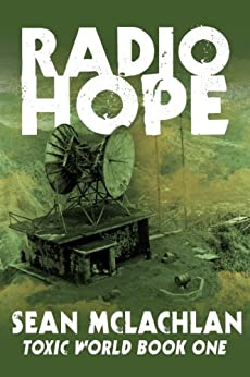 Radio Hope (Toxic World Book 1) by [McLachlan, Sean]