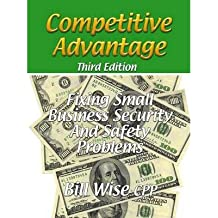 [(Competitive Advantage-Fixing Small Business Security And Safety Problems )] [Author: Bill Wise Cpp] [Jan-2009]