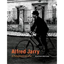 Alfred Jarry: A Pataphysical Life (MIT Press) by Alastair Brotchie (2015-08-21)