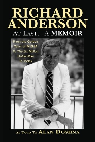 richard-anderson-at-last-a-memoir-from-the-golden-years-of-m-g-m-and-the-six-million-dollar-man-to-n