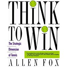 Think to Win: Strategic Dimension of Tennis, The by Allen Fox (1993-02-17)