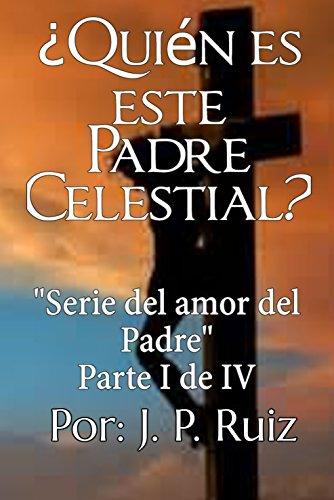 ¿Quién es este Padre Celestial? (Serie El Amor del Padre nº 1) (Spanish Edition)