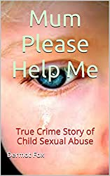 True Crime Story of Child Sexual Abuse: Mum Please Help Me