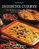 Indische Currys. Die 50 besten Originalrezepte aus allen Teilen des Landes