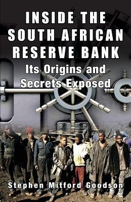 [(Inside the South African Reserve Bank: It's Origins and Secrets Exposed)] [Author: Stephen Mitford Goodson] published on (October, 2014)