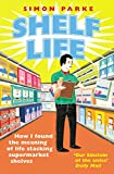 Shelf Life: How I Found The Meaning of Life Stacking Supermarket Shelves