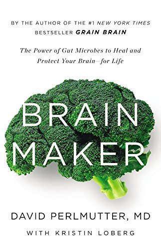 Brain Maker: The Power of Gut Microbes to Heal and Protect Your Brain - For Life by David Perlmutter (Large Print, 28 Apr 2015) Hardcover