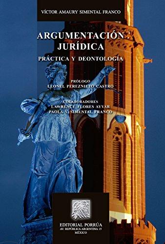 Argumentación jurídica: Práctica y Deontología por Víctor Amaury Simental Franco