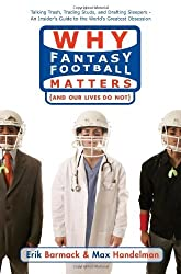 Why Fantasy Football Matters: (And Our Lives Do Not) by Barmack, Erik, Handelman, Max (2006) Paperback