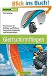 Gleitschirmfliegen: Praxiswissen für...