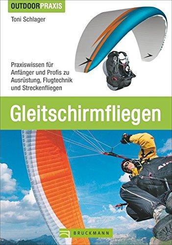 Gleitschirmfliegen-Praxiswissen-fr-Anfnger-und-Profis-zu-Ausrstung-Flugtechnik-und-Streckenfliegen