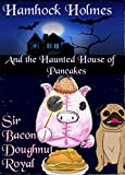 Hamhock Holmes and the Haunted House of Pancakes (The Inspector Bacon Mysteries Book 2)