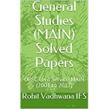 General Studies (MAIN) Solved Papers: UPSC Civil Service MAIN (2001 to 2017)